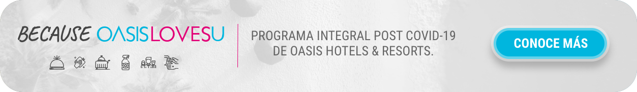 Programa integral Post Covid-19 de Oasis Hotels & Resorts